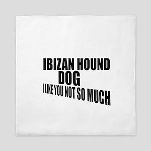 Ibizan Hound Dog I Like You Not So Muc Queen Duvet