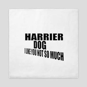 Harrier Dog I Like You Not So Much Queen Duvet