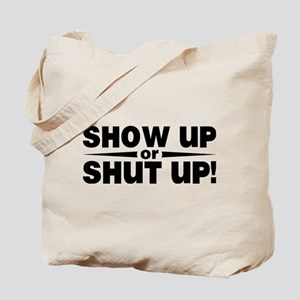 Show up or shut up! Tote Bag