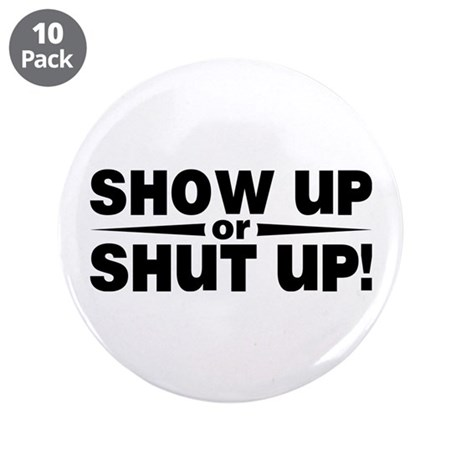 """Show up or shut up! 3.5"""" Button (10 pack)"""