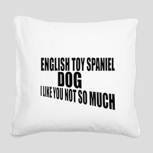 English Toy Spaniel Dog I Lik Square Canvas Pillow
