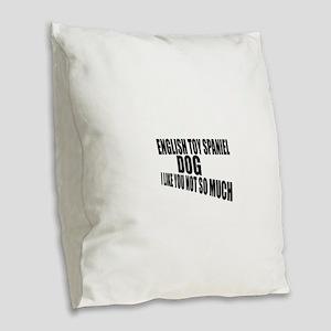 English Toy Spaniel Dog I Like Burlap Throw Pillow