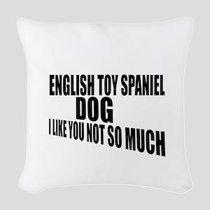 English Toy Spaniel Dog I Like Woven Throw Pillow