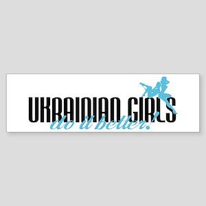 Ukrainian Girls Do It Better! Bumper Sticker