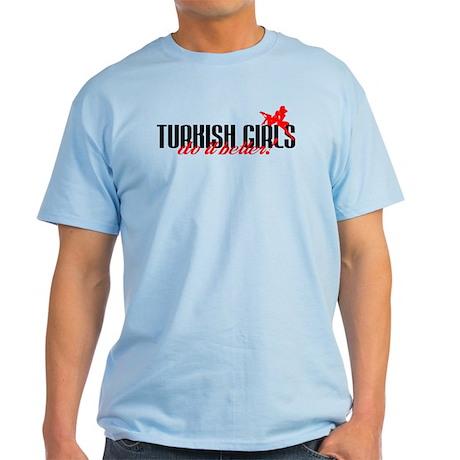 Turkish Girls Do it Better! Light T-Shirt
