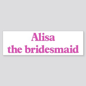 Alisa the bridesmaid Bumper Sticker