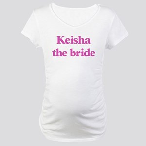 Keisha the bride Maternity T-Shirt
