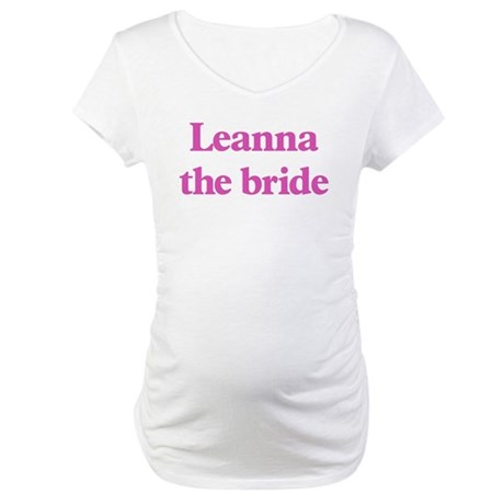 Leanna the bride Maternity T-Shirt