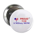 PROUD TO BE A MILITARY MOM Button