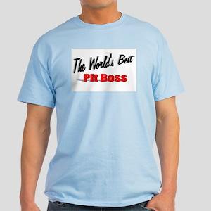 """""""The World's Best Pit Boss"""" Light T-Shirt"""