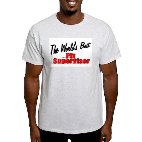 """""""The World's Best Pit Supervisor"""" Light T-Shirt"""