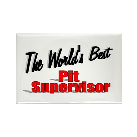 """The World's Best Pit Supervisor"" Rectangle Magnet"
