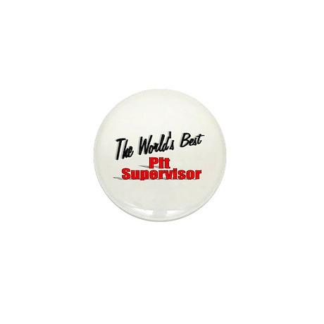 """The World's Best Pit Supervisor"" Mini Button (100"