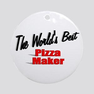 """""""The World's Best Pizza Maker"""" Ornament (Round)"""