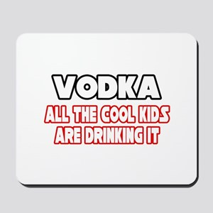 """Vodka, All the Cool Kids..."" Mousepad"