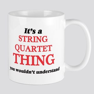 It's a String Quartet thing, you wouldn&# Mugs