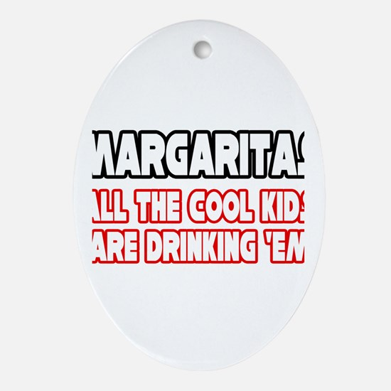 """Margaritas, Cool Kids..."" Oval Ornament"