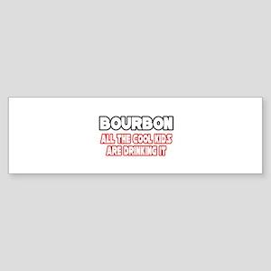 """""""Bourbon, Cool Kids"""" Bumper Sticker"""