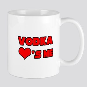 """Vodka Loves Me"" Mug"