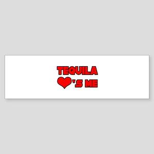 """Tequila Loves Me"" Bumper Sticker"