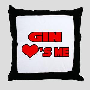 """Gin Loves Me"" Throw Pillow"