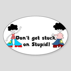 Don't get stuck on Stupid Oval Sticker