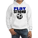 Play Strong Soccer Hooded Sweatshirt