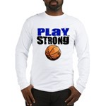 Play Strong Basketball Long Sleeve T-Shirt