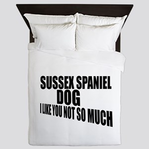 Sussex Spaniel Dog I Like You Not So M Queen Duvet