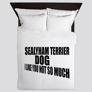 Sealyham Terrier Dog I Like You Not So Queen Duvet