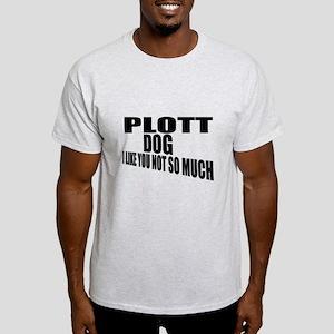 Plott Dog I Like You Not So Much Light T-Shirt
