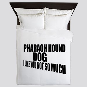 Pharaoh Hound Dog I Like You Not So Mu Queen Duvet