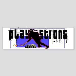 Play Strong Field Hockey Bumper Sticker