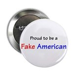 """Proud to Be A Fake American 2.25"""" Button"""