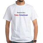 Proud to Be A Fake American White T-Shirt