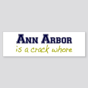 Ann Arbor is a Crack Whore Bumper Sticker