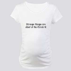 Strange things... Maternity T-Shirt