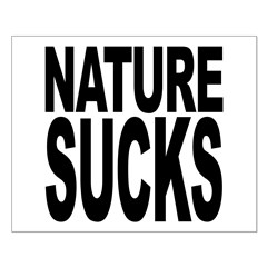 Nature Sucks Posters