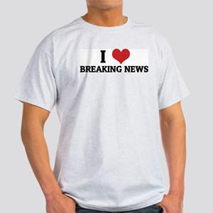 I Love Breaking News Ash Grey T-Shirt