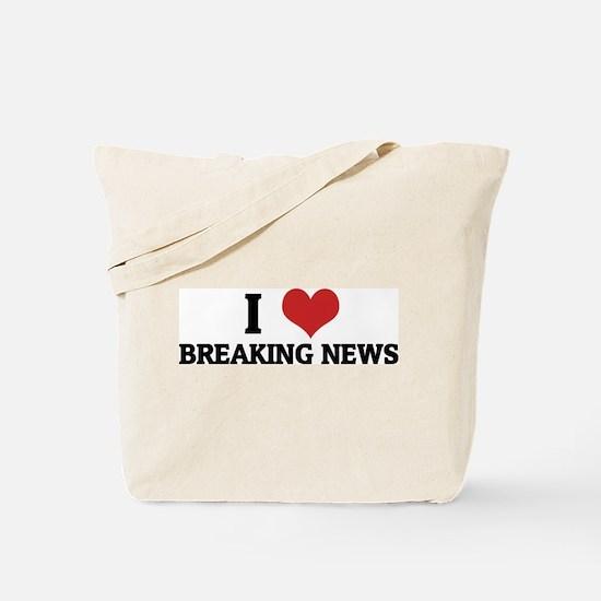 I Love Breaking News Tote Bag