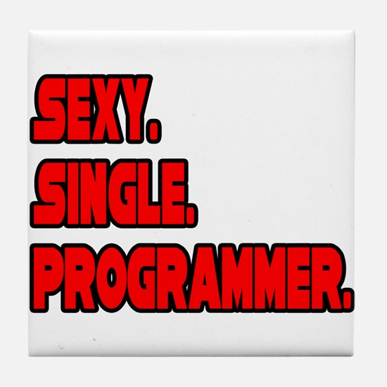 """Sexy. Single. Programmer."" Tile Coaster"