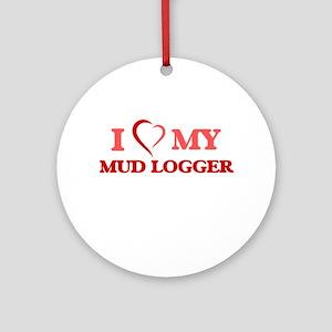 I love my Mud Logger Round Ornament