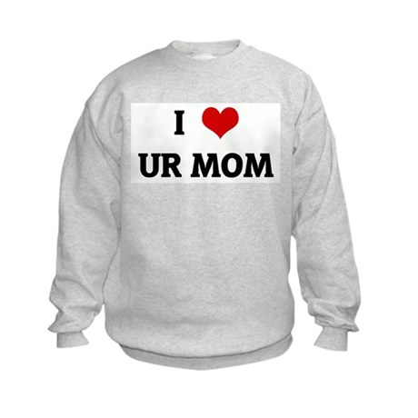 I Love UR MOM Kids Sweatshirt