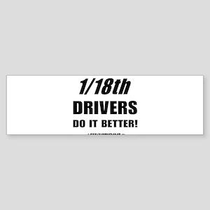 1/18th drivers Bumper Sticker