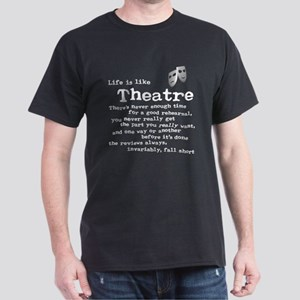 Life Is Like Theatre Dark T-Shirt
