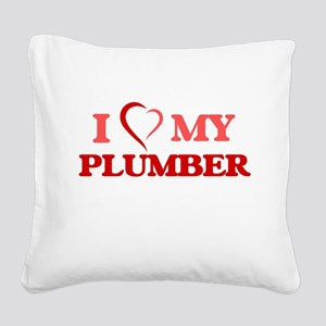 I love my Plumber Square Canvas Pillow