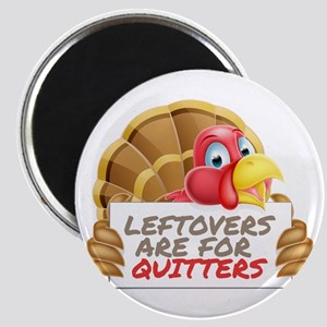 Leftovers Are For Quitters Thanksgiving Fe Magnets