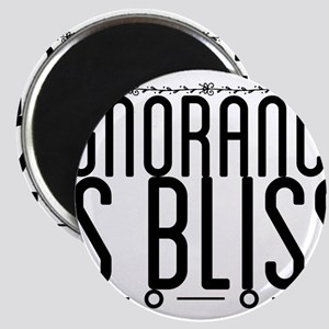 Ignorance is bliss Magnets