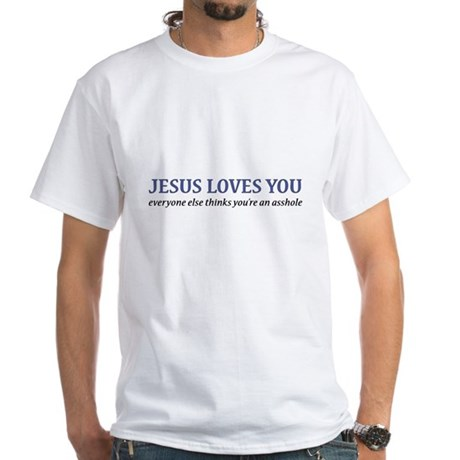 Jesus Loves You Asshole White T-Shirt
