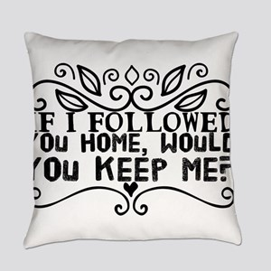 If I followed you home, would you Everyday Pillow